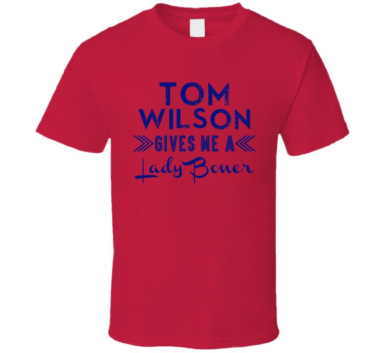 Tom Wilson Gives Me A Lady Boner Washington Hockey T Shirt