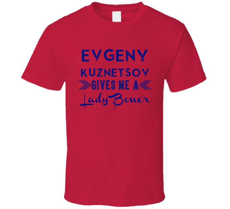 Evgeny Kuznetsov Gives Me A Lady Boner Washington Hockey T Shirt