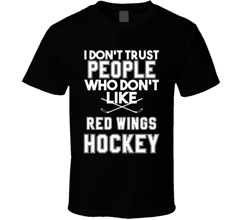I Dont Trust People Who Dont Like Detroit Hockey T Shirt