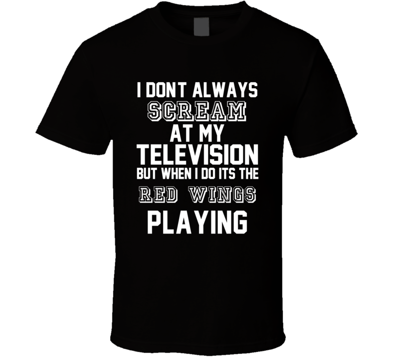 Only Scream When Detroit Is Playing Hockey Team T Shirt