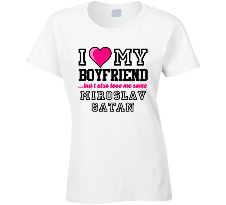 Love My Boyfriend Miroslav Satan Buffalo Hockey Player Fan T Shirt