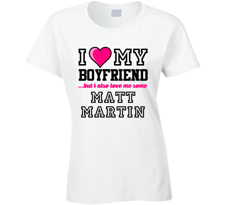 Love My Boyfriend Matt Martin New York Hockey Player Fan T Shirt