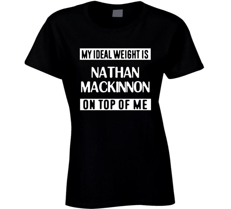 My Ideal Weight Is Nathan Mackinnon On Top Of Me Colorado Hockey Player Fan T Shirt