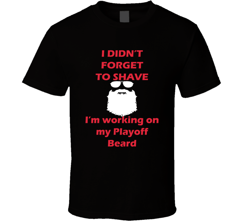 Chicago I Didnt Forget To Shave Playoff Beard Hockey T Shirt