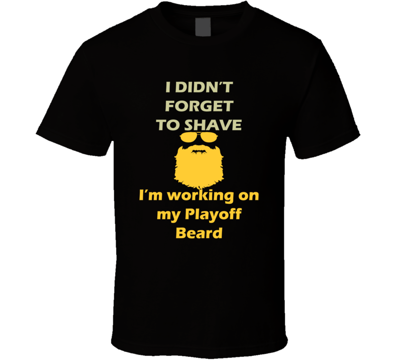 Pittsburgh I Didnt Forget To Shave Playoff Beard Hockey T Shirt