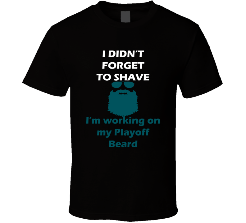 San Jose I Didnt Forget To Shave Playoff Beard Hockey T Shirt