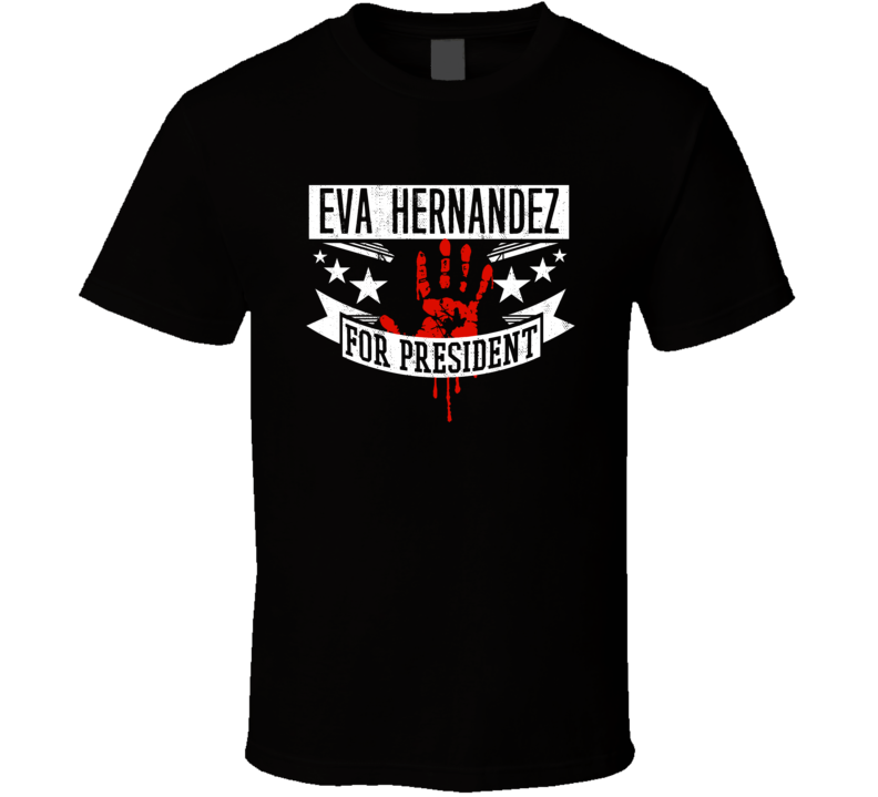 Eva Hernandez For President Horror Film April Fools Movie T Shirt