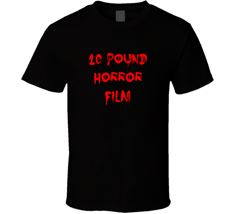 10 Pound Horror Film Horror Film Bloody T Shirt