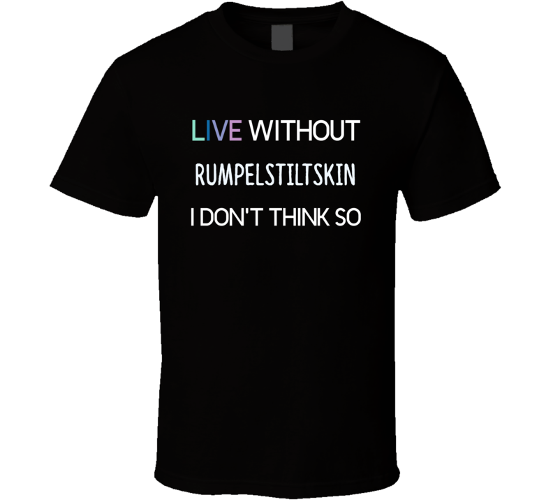 Live Without Rumpelstiltskin Horror Film T Shirt