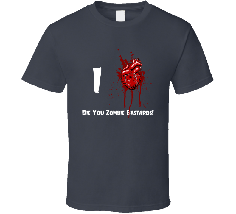 I Heart Love Die You Zombie Bastards! Bloody Horror Movie T Shirt