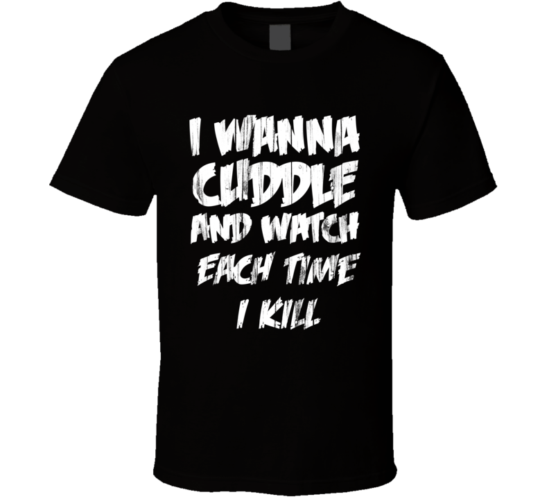 Cuddles Each Time I Kill Horror Film T Shirt