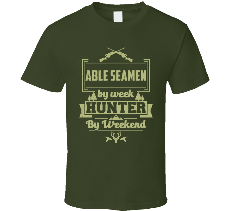 Able Seamen By Week Hunter By Weekend Funny Job Hobby Hunting T Shirt