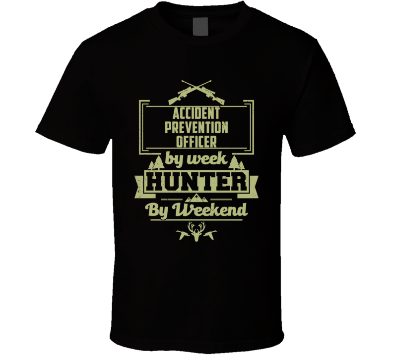 Accident Prevention Officer By Week Hunter By Weekend Funny Job Hobby Hunting T Shirt