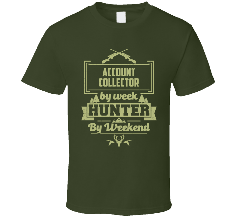 Account Collector By Week Hunter By Weekend Funny Job Hobby Hunting T Shirt