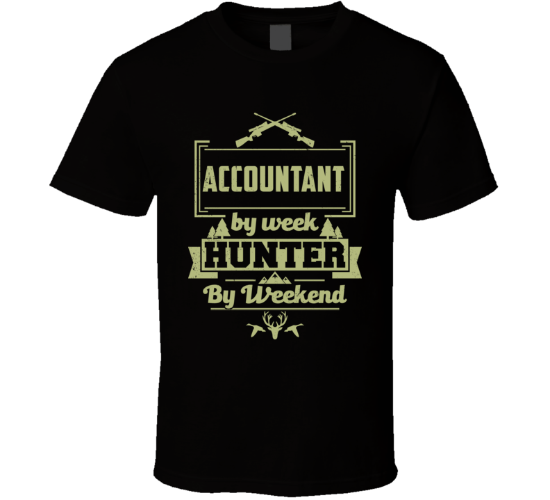 Accountant By Week Hunter By Weekend Funny Job Hobby Hunting T Shirt