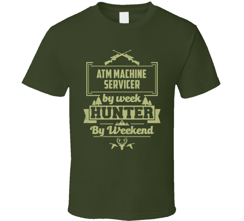 ATM Machine Servicer By Week Hunter By Weekend Funny Job Hobby Hunting T Shirt