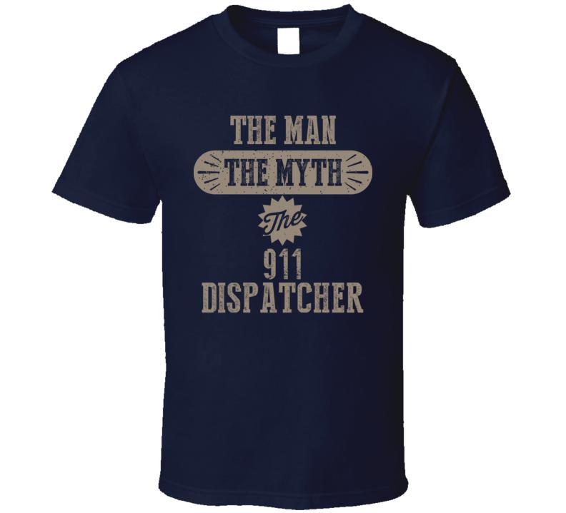 911 Dispatcher The Man Myth Legend Job Occupation Parody T Shirt
