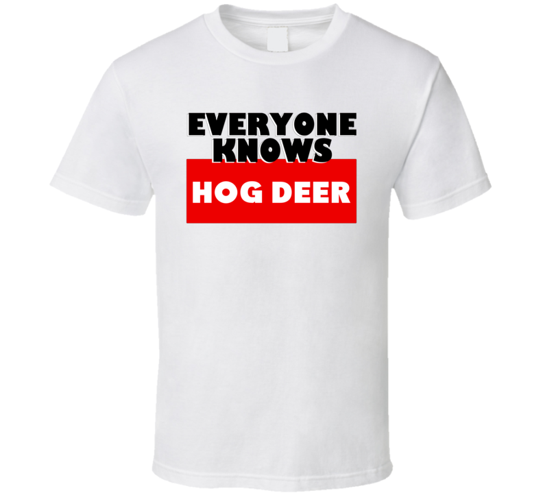 Hog deer Everyone Knows Animal Hunter Trending Cool Hunting T Shirt