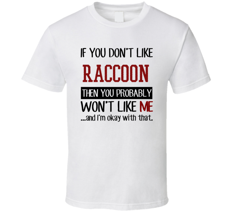 Raccoon If You Don'T Like Hunting Favorite Hobby Animal Hunter T Shirt