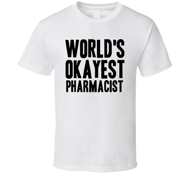 Worlds Okayest Pharmacist Funny Military Job Occupation T Shirt