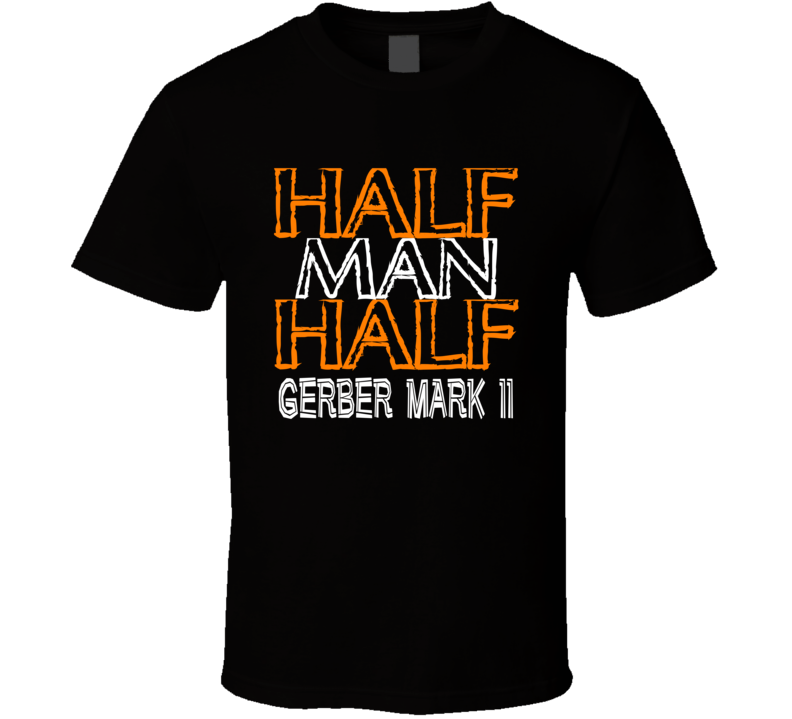 Half Man Half Gerber Mark Ii Military Weapon T Shirt