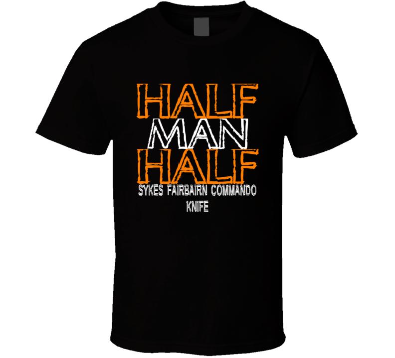 Half Man Half Sykes Fairbairn Commando Knife Military Weapon T Shirt