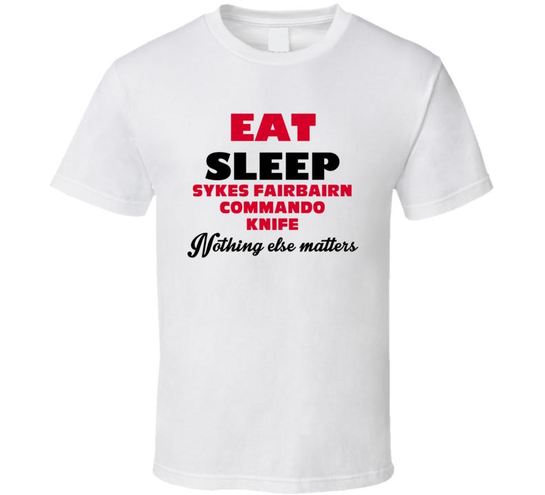 Eat Sleep Sykes Fairbairn Commando Knife Military Weapons T Shirt