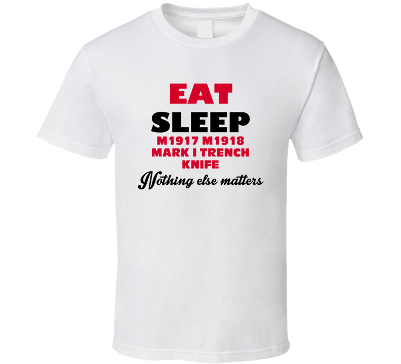 Eat Sleep M1917 M1918 Mark I Trench Knife Military Weapons T Shirt