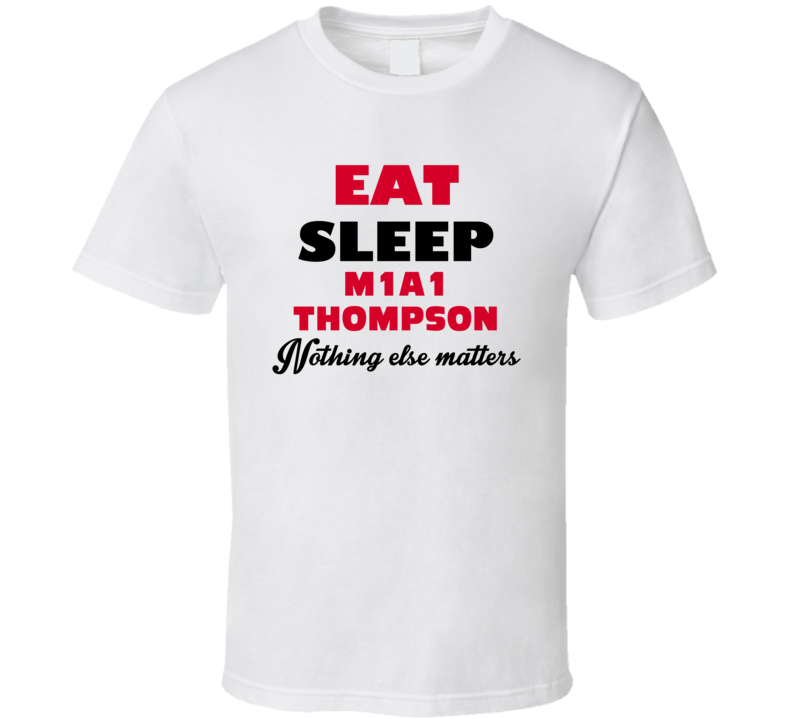 Eat Sleep M1A1 Thompson Military Weapons T Shirt