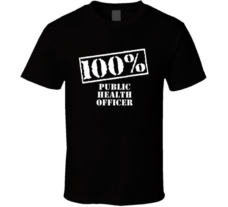 100 Percent Public Health Officer Military Job Occupation T Shirt