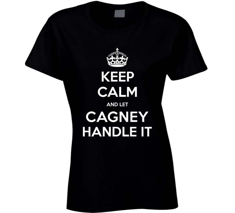 Keep Calm And Let Cagney Handle It Cool Name Parody T Shirt