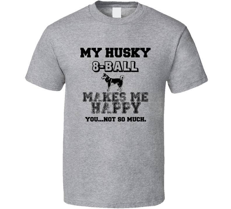 8-Ball Husky I Care About My Dog Funny Best Friend Dog Lover T Shirt