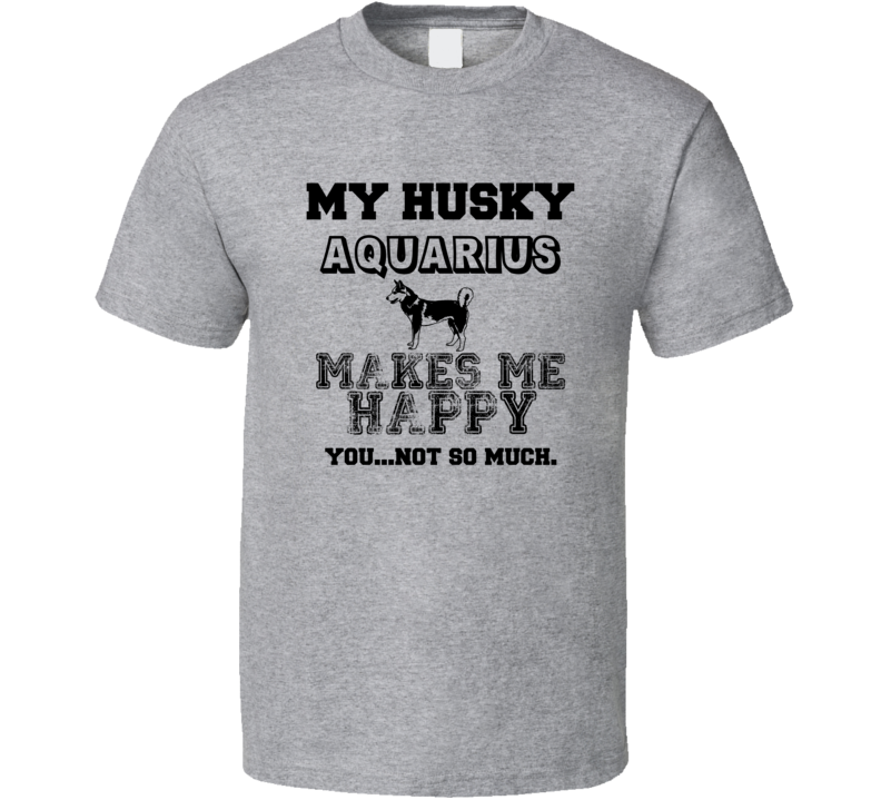 Aquarius Husky I Care About My Dog Funny Best Friend Dog Lover T Shirt
