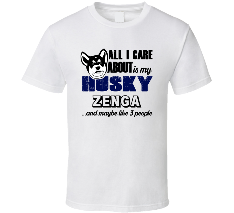 Zenga Husky I Care About My Dog And Like Three People Dog Lover T Shirt