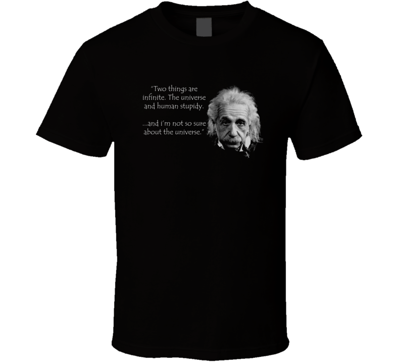 Einstein stupidity quote T shirt