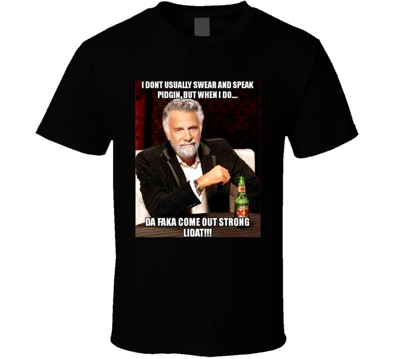 The Most Interesting Man Pidgin Parody T Shirt