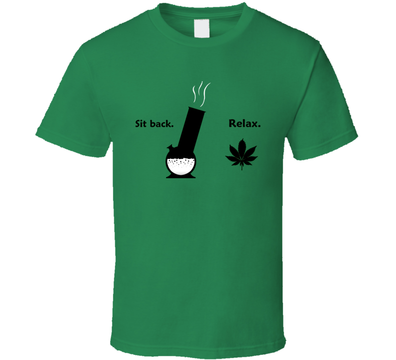 Sit Back Relax Weed Funny T Shirt