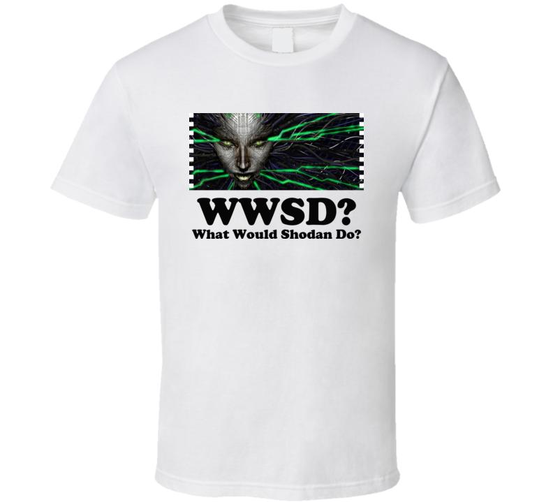 What Would Shodan Do System Shock Video Game T Shirt