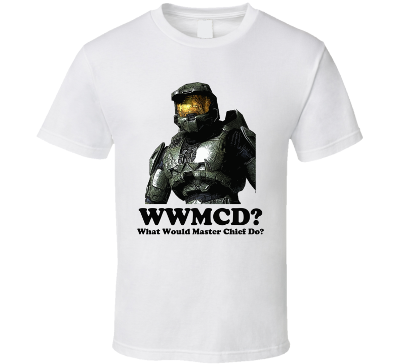 What Would MAster Chief Do T Shirt