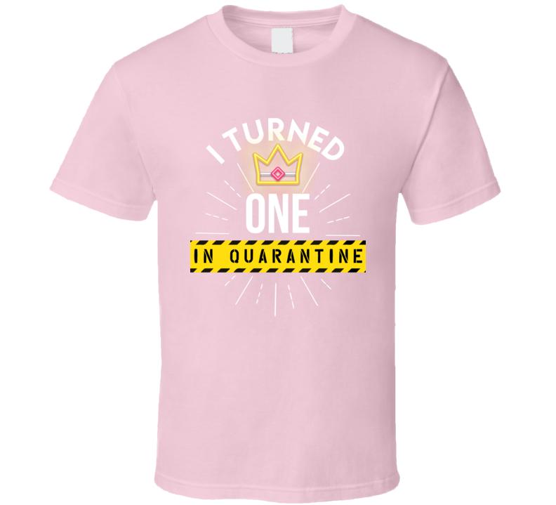 I Turned One In Quarantine T Shirt