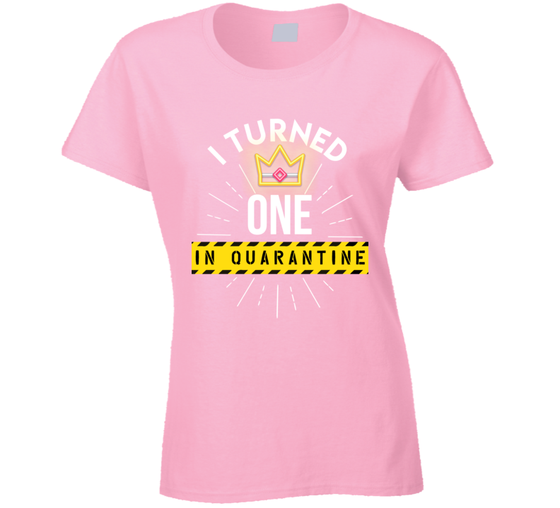 I Turned One In Quarantine Ladies T Shirt
