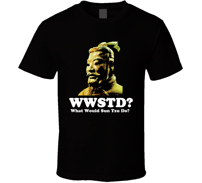 What Would Sun Tzu Do T Shirt