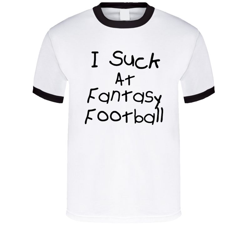 I Suck At Fantasy Football T Shirt