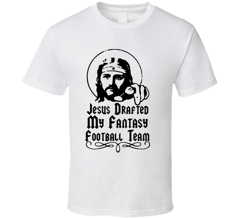Jesus Drafted My Fantasy Football Team T Shirt