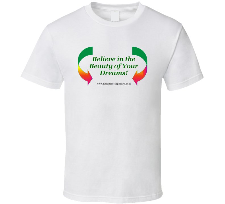 Believe in the Beauty of Your Dreams! T Shirt on white