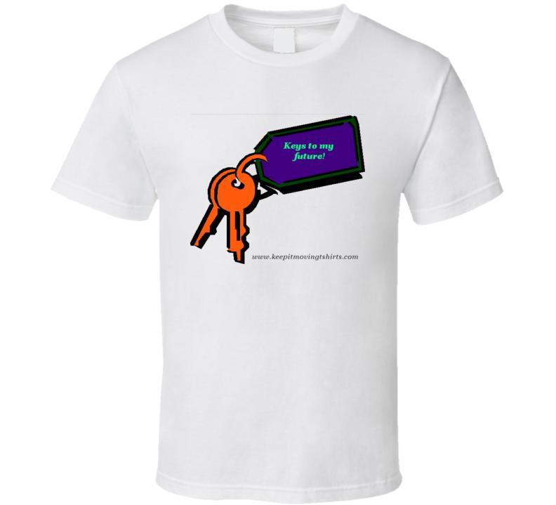 Keys to My Future! on white T Shirt