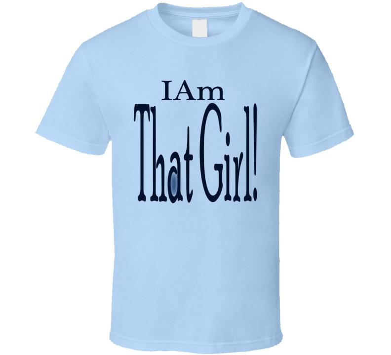 IAm That Girl! T Shirt