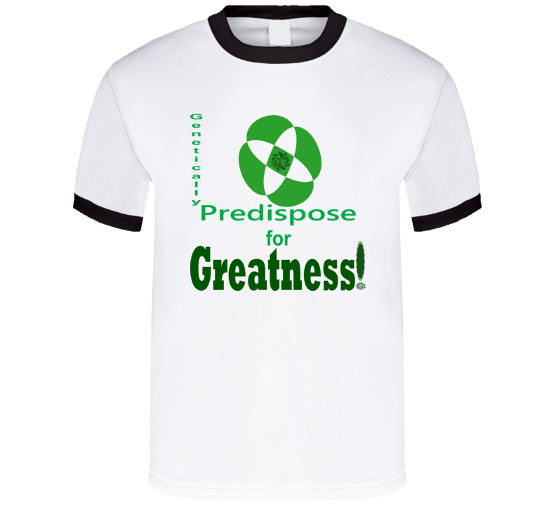 Genetically Predispose for Greatness! T Shirt