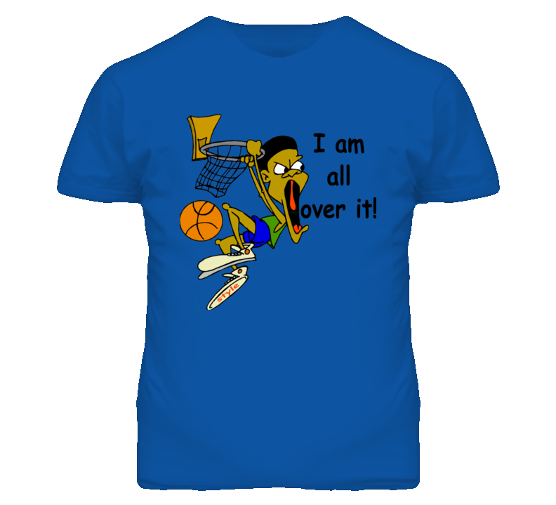 I Am All Over It! T Shirt