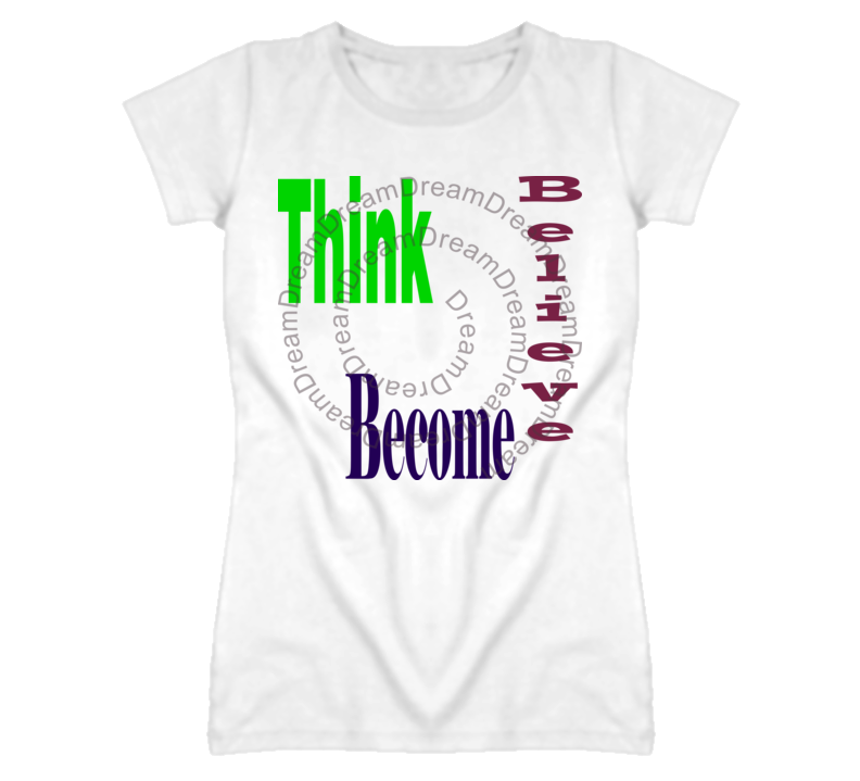 Think Believe Become-LGT T Shirt